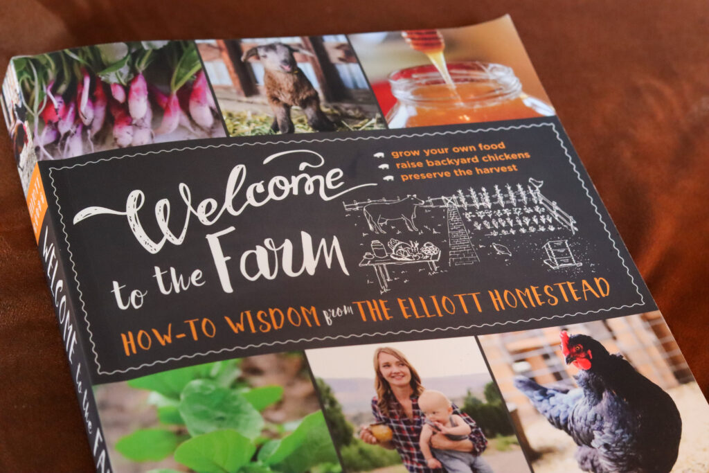 Welcome to the Farm How-to Wisdom from the Elliott Homestead